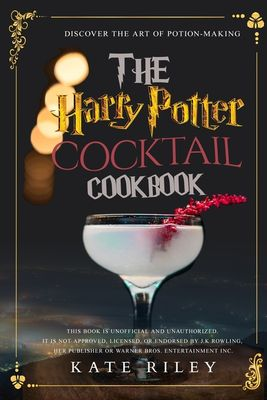 Harry Potter Cocktail Cookbook : Discover The Art of Potion-Making: An Ultimate Harry Potter Cookbook with Butterbeer and 40 Other Great Cocktails (Unofficial) (Paperback)